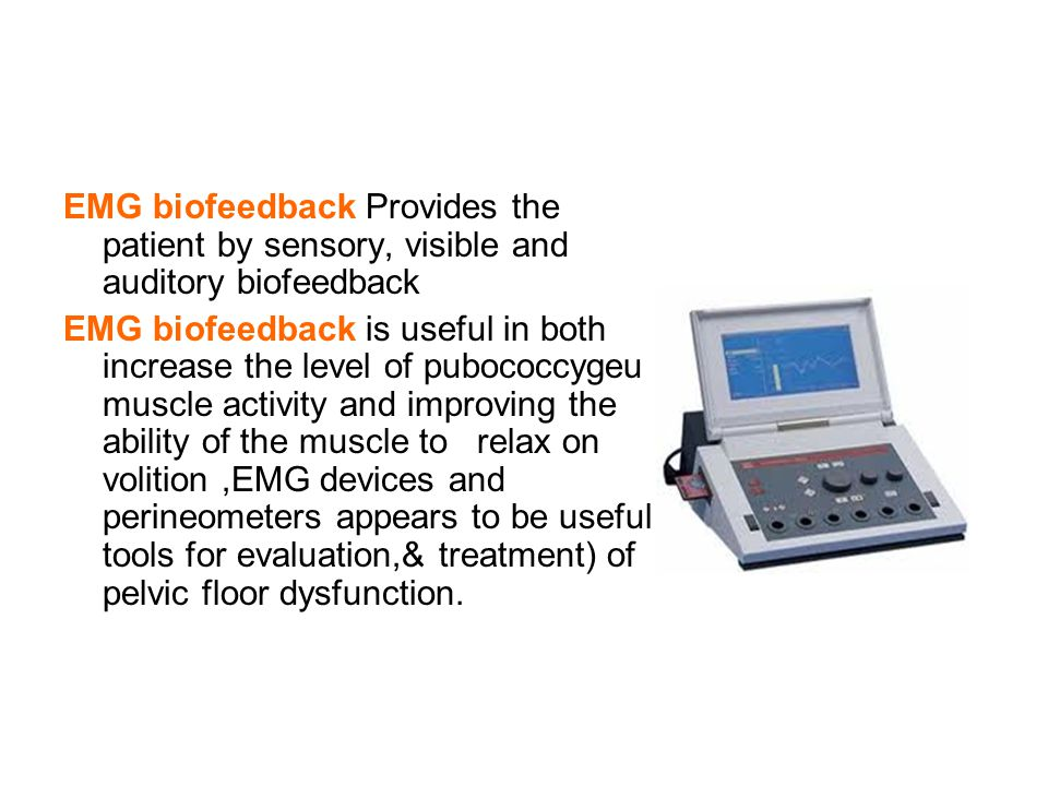 EMG biofeedback Provides the patient by sensory, visible and auditory biofeedback