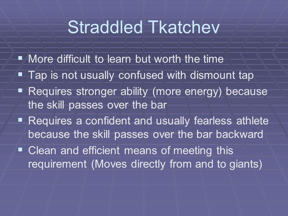 Straddled Tkatchev More difficult to learn but worth the time