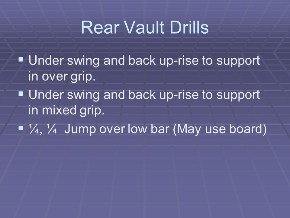Rear Vault Drills Under swing and back up-rise to support in over grip. Under swing and back up-rise to support in mixed grip.