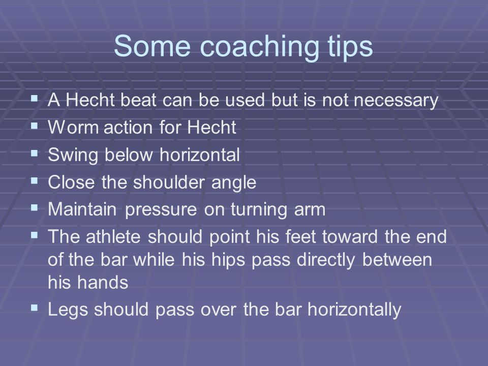 Some coaching tips A Hecht beat can be used but is not necessary