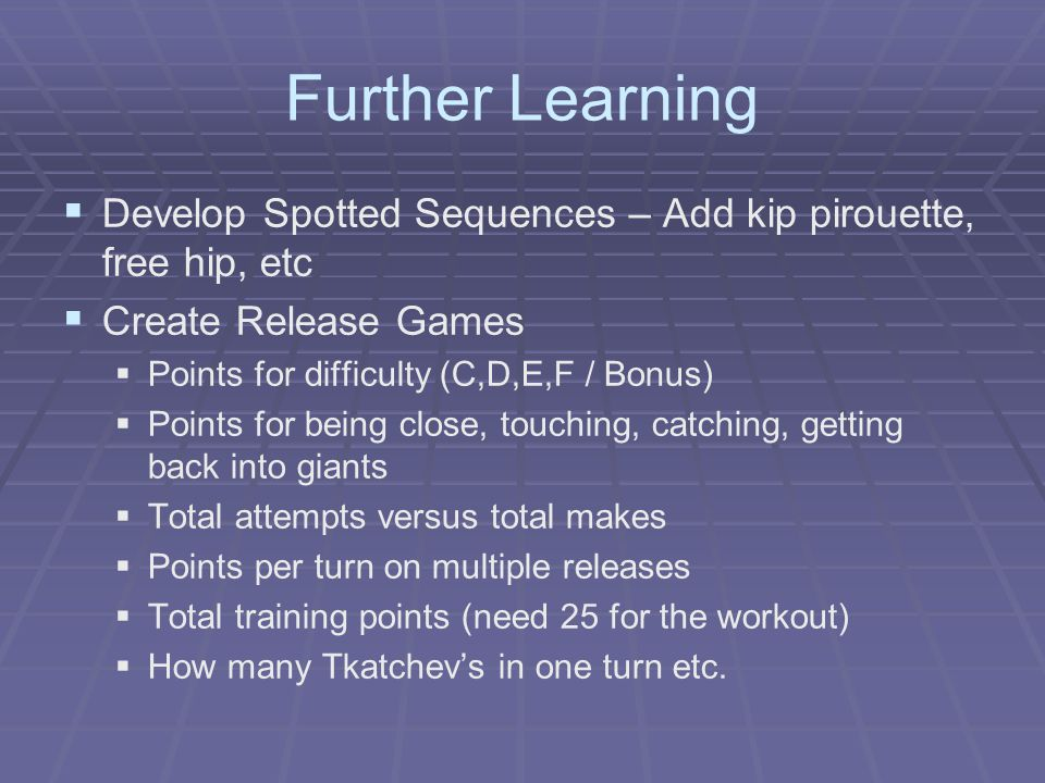 Further Learning Develop Spotted Sequences – Add kip pirouette, free hip, etc. Create Release Games.