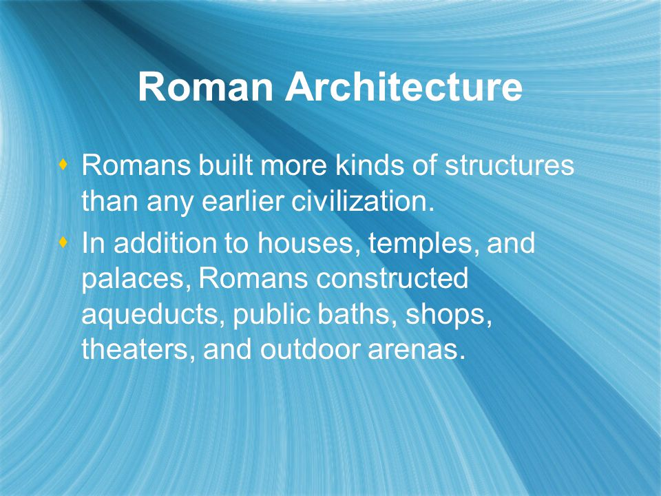 Roman Architecture Romans built more kinds of structures than any earlier civilization.
