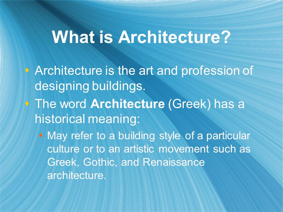 What is Architecture Architecture is the art and profession of designing buildings. The word Architecture (Greek) has a historical meaning:
