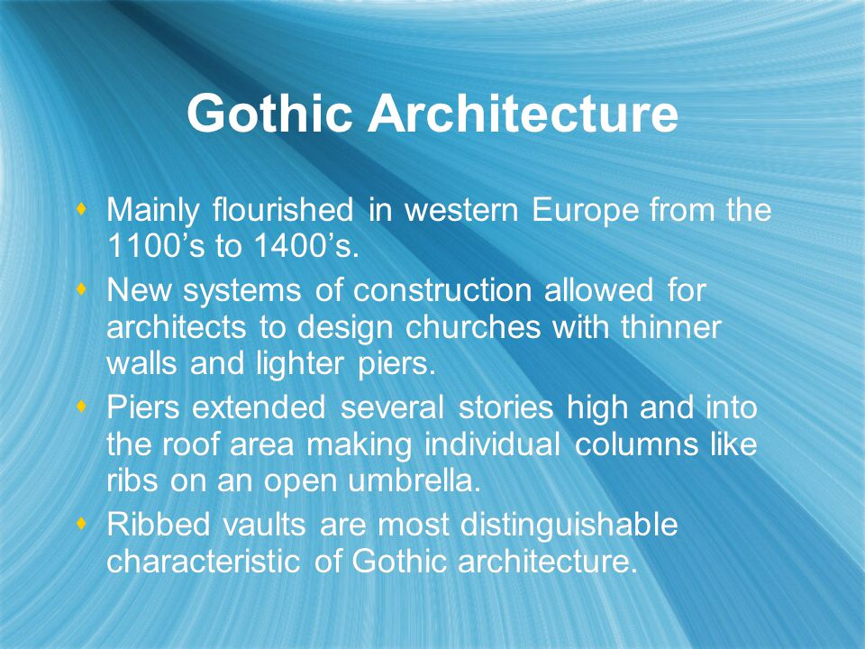 Gothic Architecture Mainly flourished in western Europe from the 1100's to 1400's.