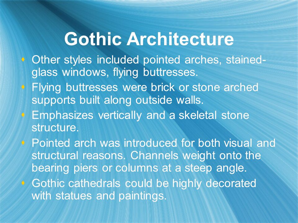 Gothic Architecture Other styles included pointed arches, stained-glass windows, flying buttresses.