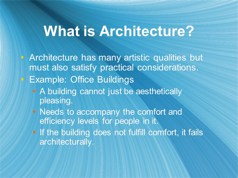 What is Architecture Architecture has many artistic qualities but must also satisfy practical considerations.