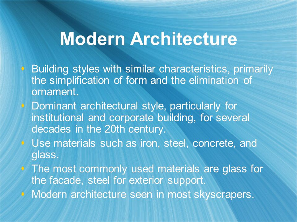 Modern Architecture Building styles with similar characteristics, primarily the simplification of form and the elimination of ornament.