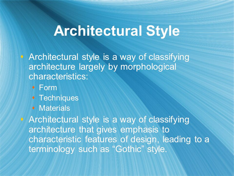 Architectural Style Architectural style is a way of classifying architecture largely by morphological characteristics: