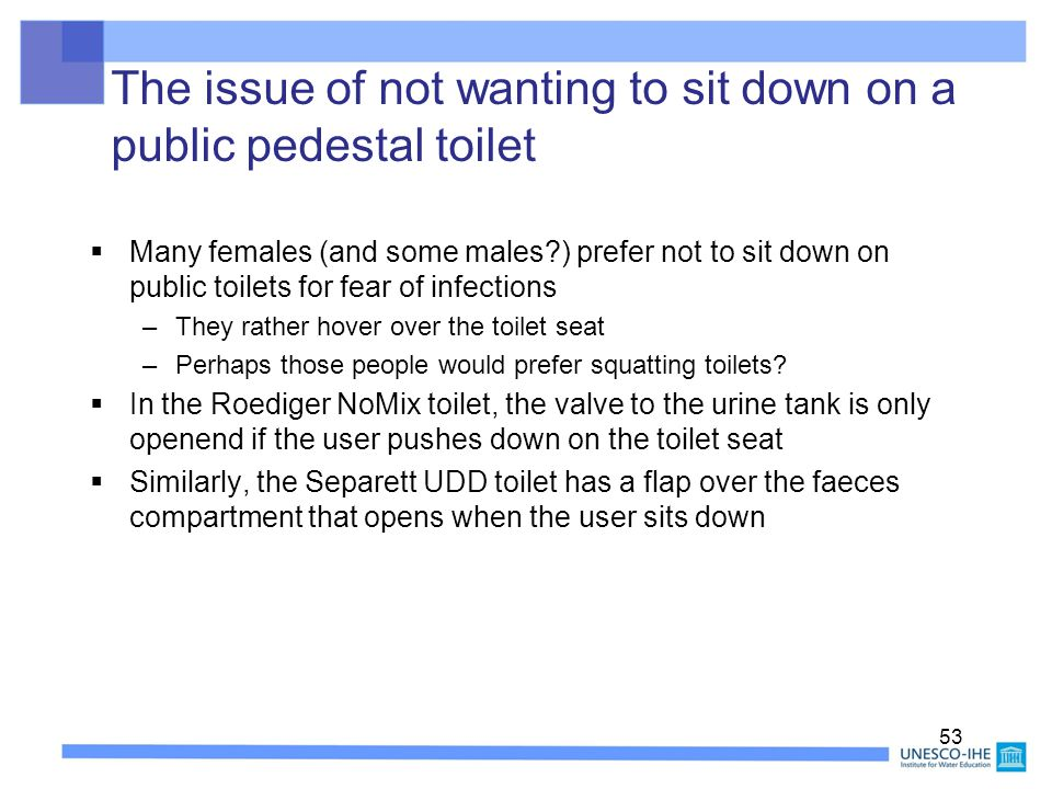 The issue of not wanting to sit down on a public pedestal toilet