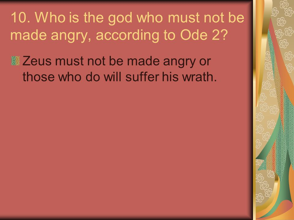 10. Who is the god who must not be made angry, according to Ode 2