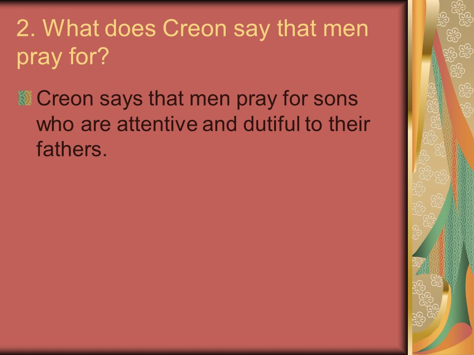 2. What does Creon say that men pray for