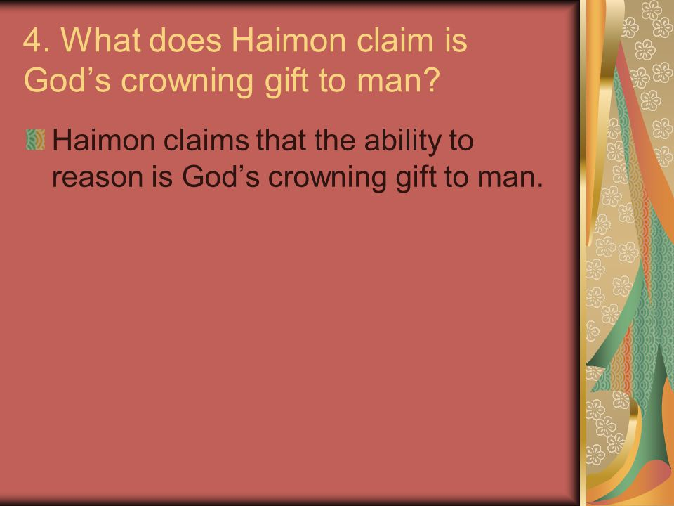 4. What does Haimon claim is God's crowning gift to man