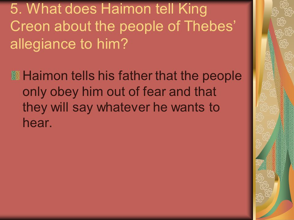 5. What does Haimon tell King Creon about the people of Thebes' allegiance to him