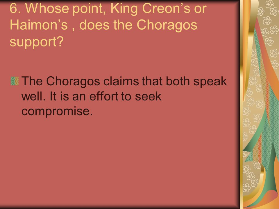 6. Whose point, King Creon's or Haimon's , does the Choragos support