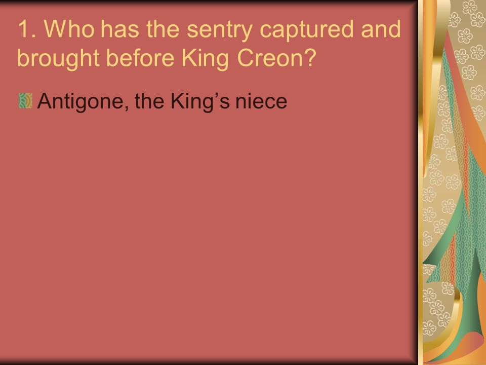 1. Who has the sentry captured and brought before King Creon