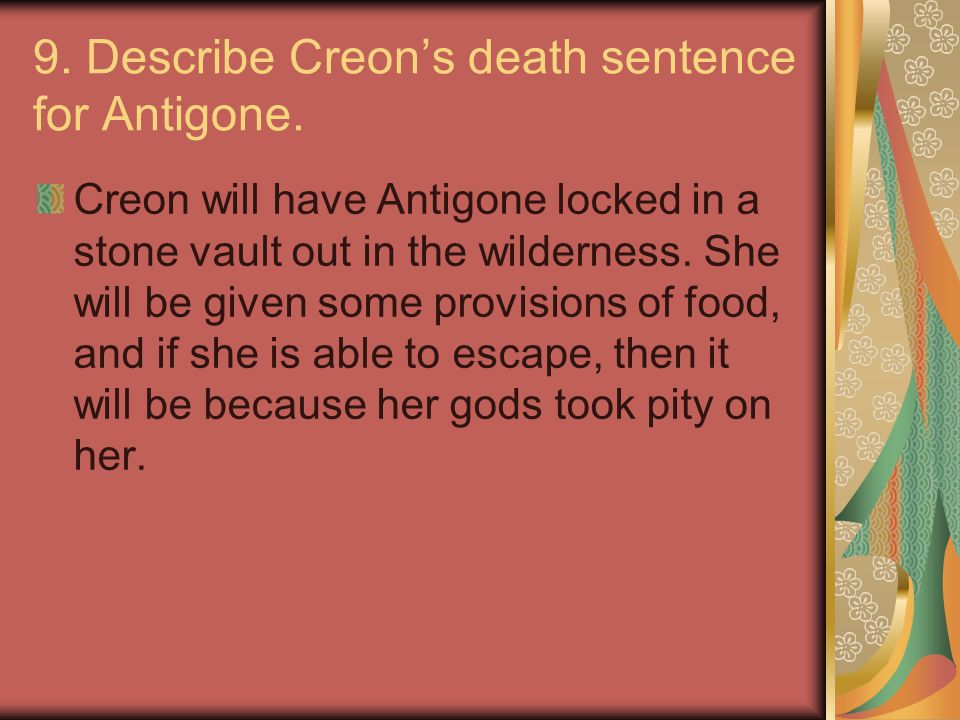 9. Describe Creon's death sentence for Antigone.