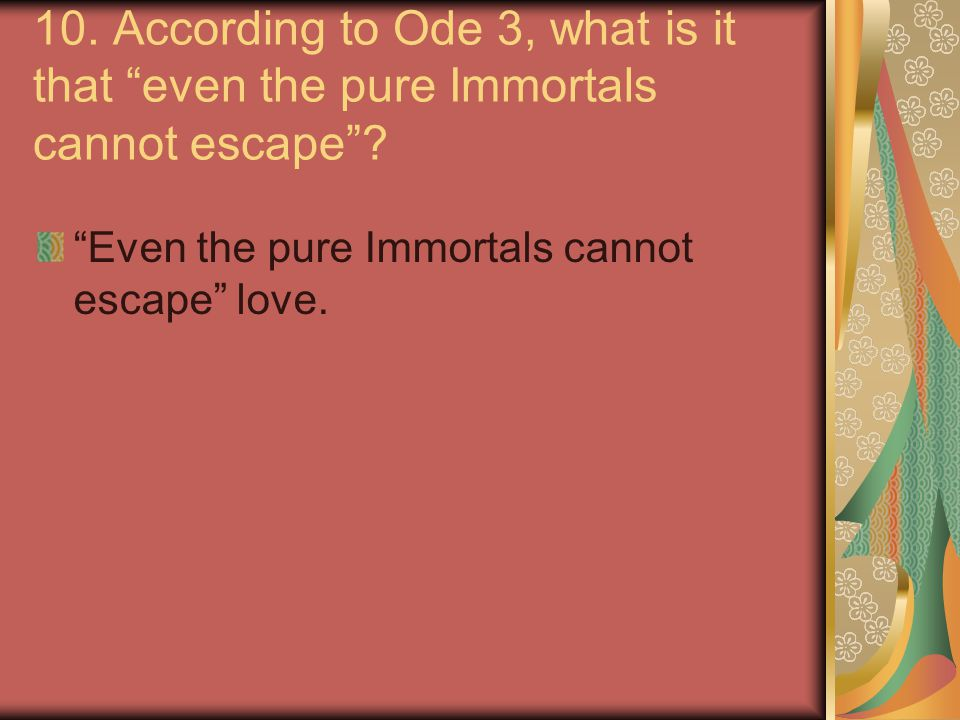 10. According to Ode 3, what is it that even the pure Immortals cannot escape