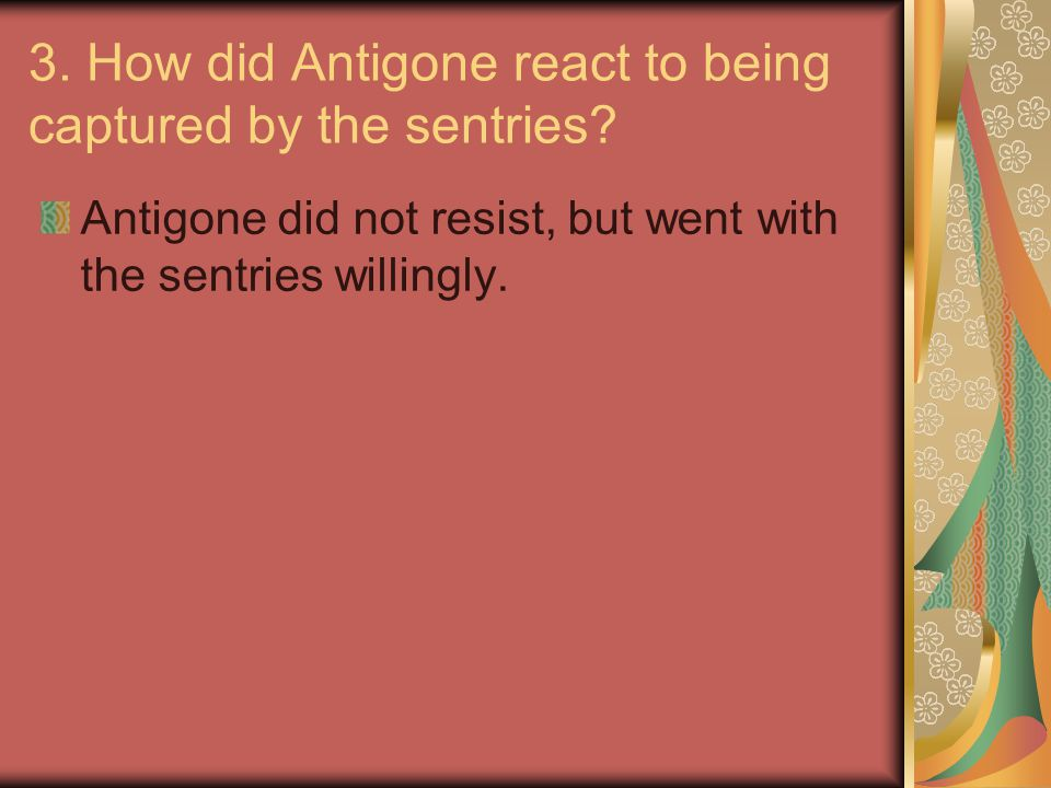3. How did Antigone react to being captured by the sentries
