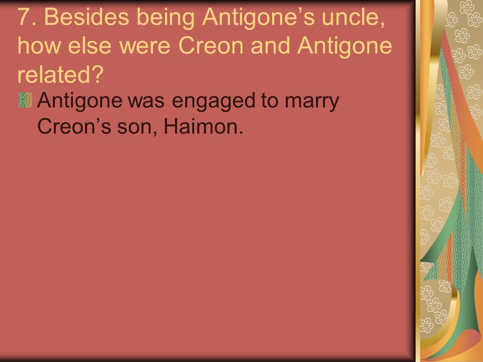 7. Besides being Antigone's uncle, how else were Creon and Antigone related