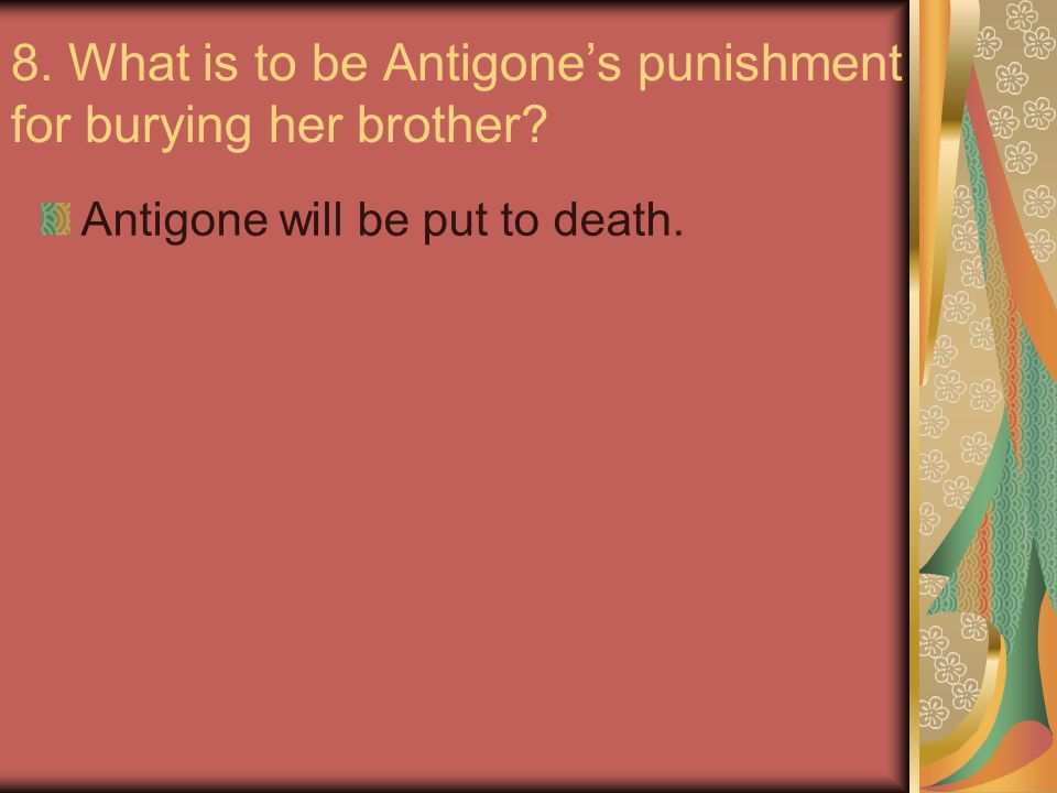 8. What is to be Antigone's punishment for burying her brother