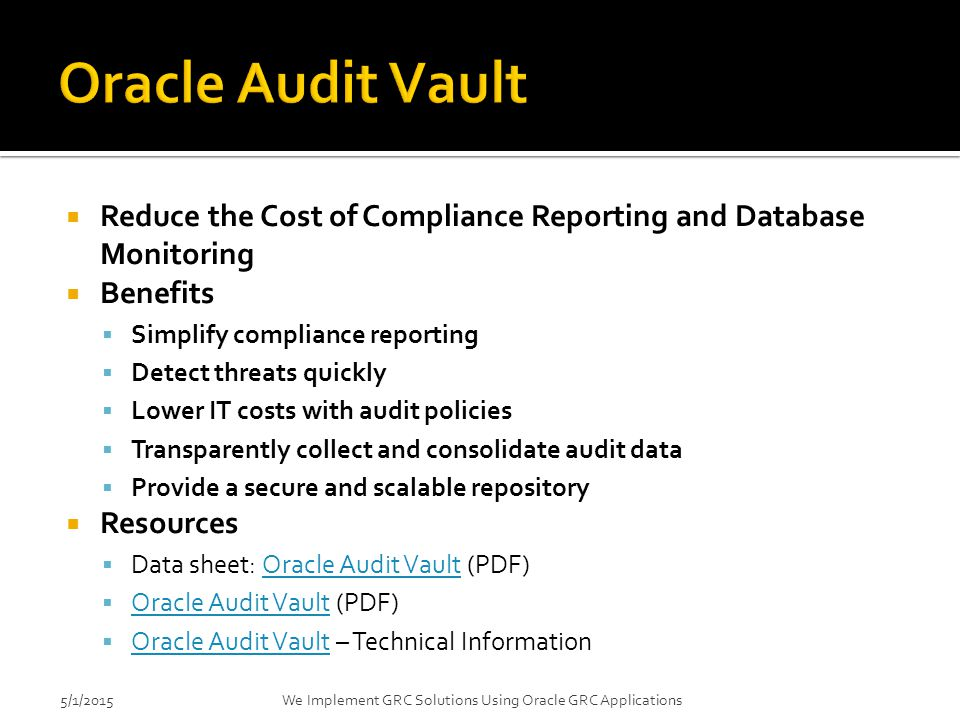 4/14/2017 Oracle Audit Vault. Reduce the Cost of Compliance Reporting and Database Monitoring. Benefits.