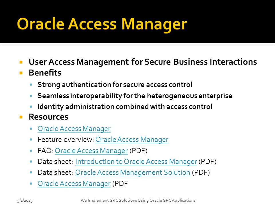 4/14/2017 Oracle Access Manager. User Access Management for Secure Business Interactions. Benefits.