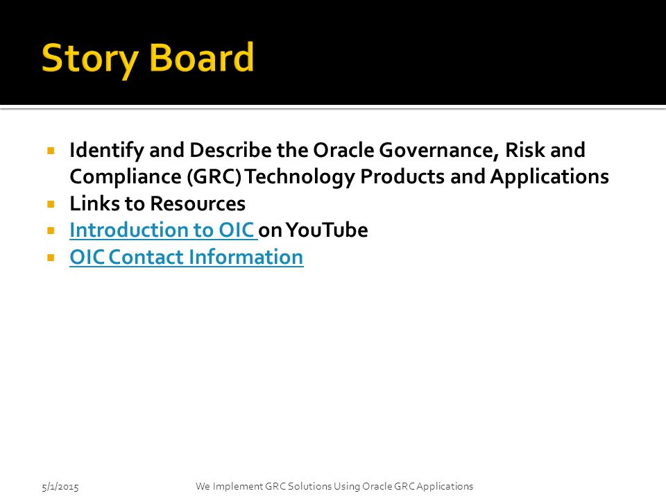 4/14/2017 Story Board. Identify and Describe the Oracle Governance, Risk and Compliance (GRC) Technology Products and Applications.