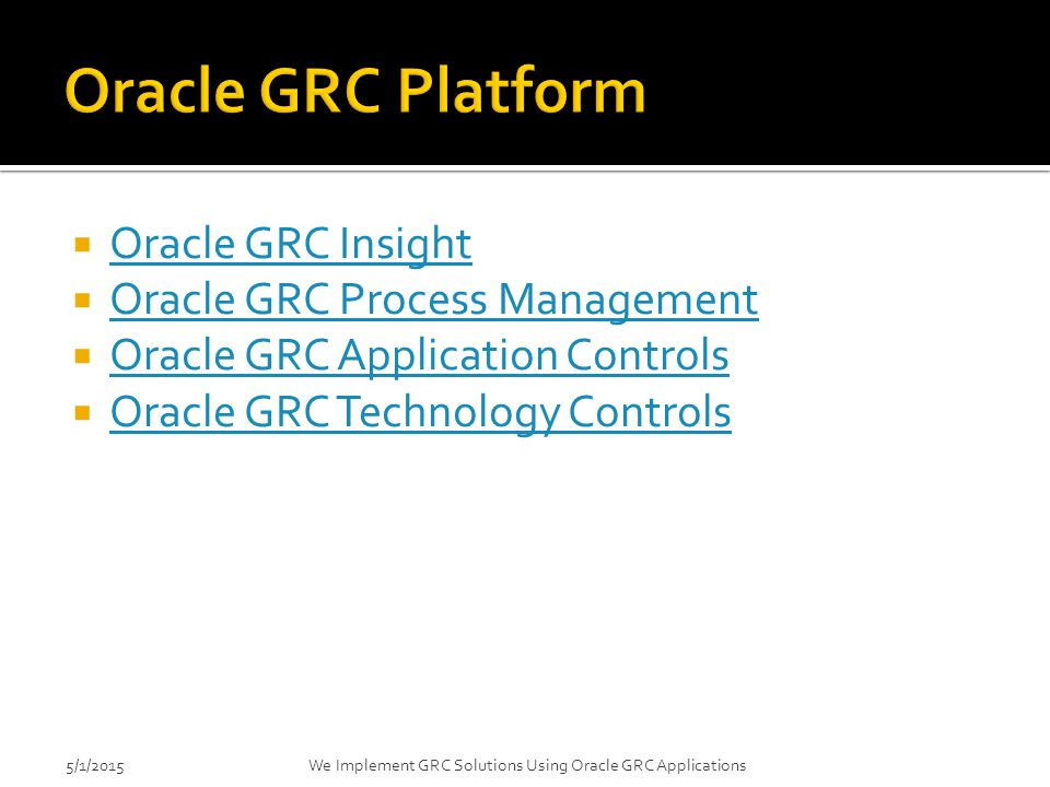 Oracle GRC Platform Oracle GRC Insight Oracle GRC Process Management