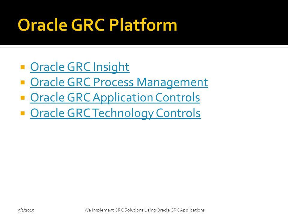 Oracle GRC Platform Oracle GRC Insight Oracle GRC Process Management