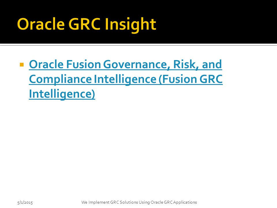 4/14/2017 Oracle GRC Insight. Oracle Fusion Governance, Risk, and Compliance Intelligence (Fusion GRC Intelligence)