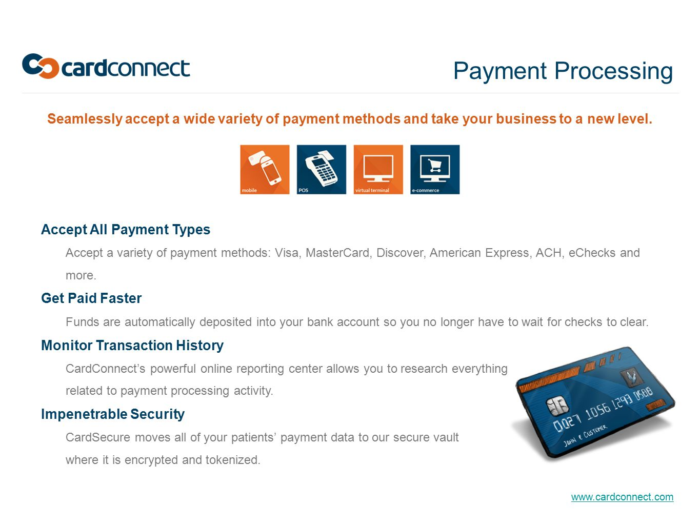Payment Processing Seamlessly accept a wide variety of payment methods and take your business to a new level.