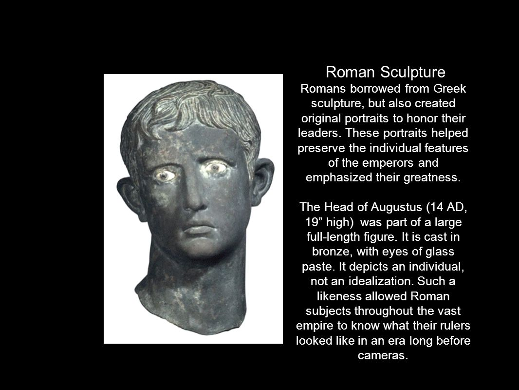 Roman Sculpture Romans borrowed from Greek sculpture, but also created original portraits to honor their leaders.