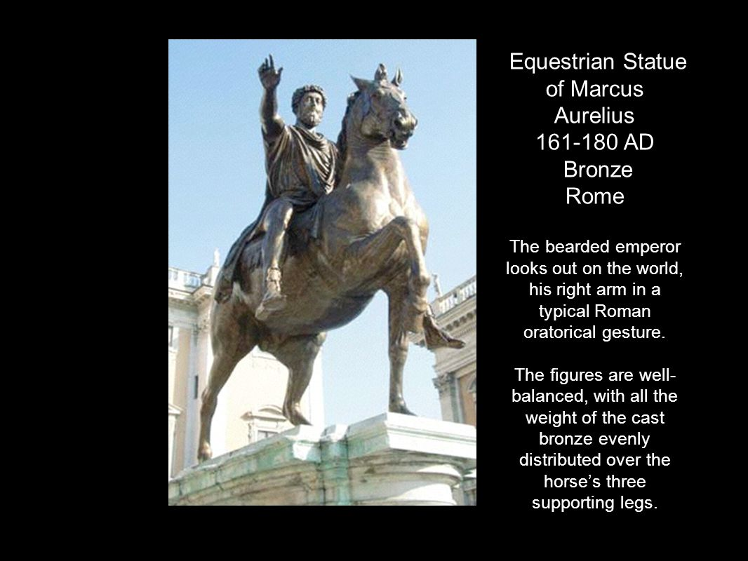 Equestrian Statue of Marcus Aurelius 161-180 AD Bronze Rome The bearded emperor looks out on the world, his right arm in a typical Roman oratorical gesture.