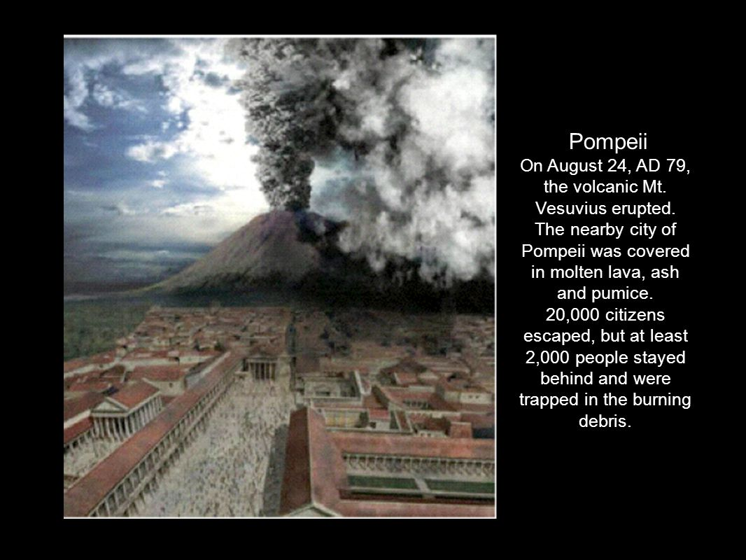Pompeii On August 24, AD 79, the volcanic Mt. Vesuvius erupted