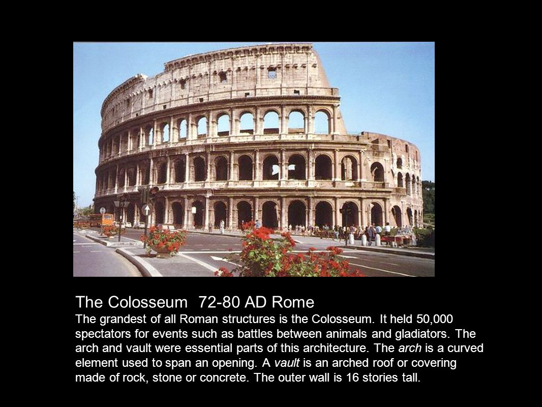 The Colosseum 72-80 AD Rome The grandest of all Roman structures is the Colosseum.