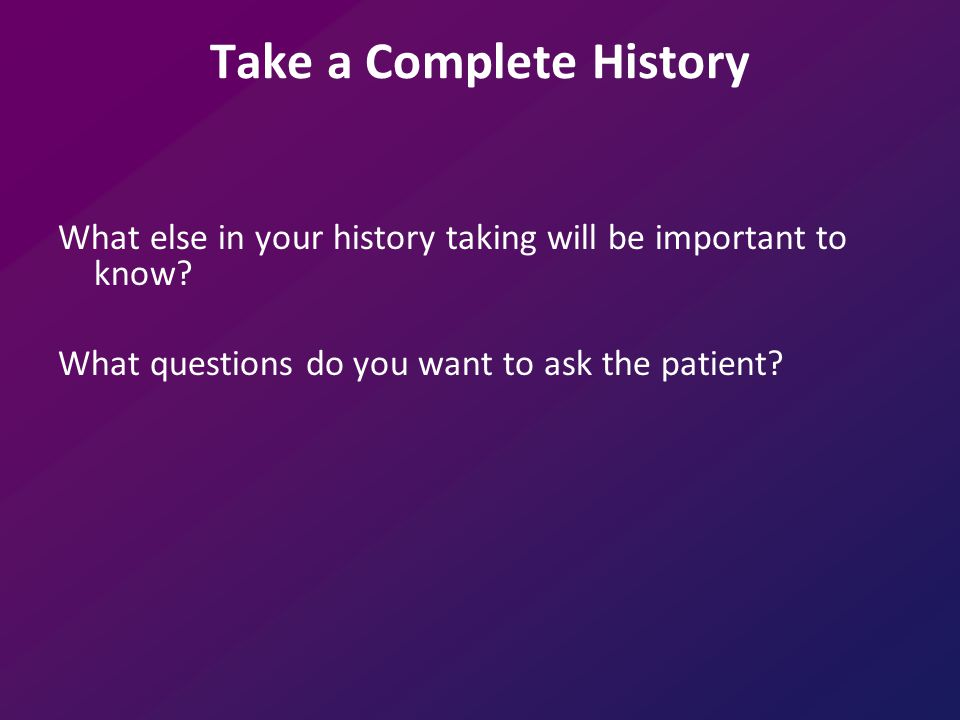 Take a Complete History