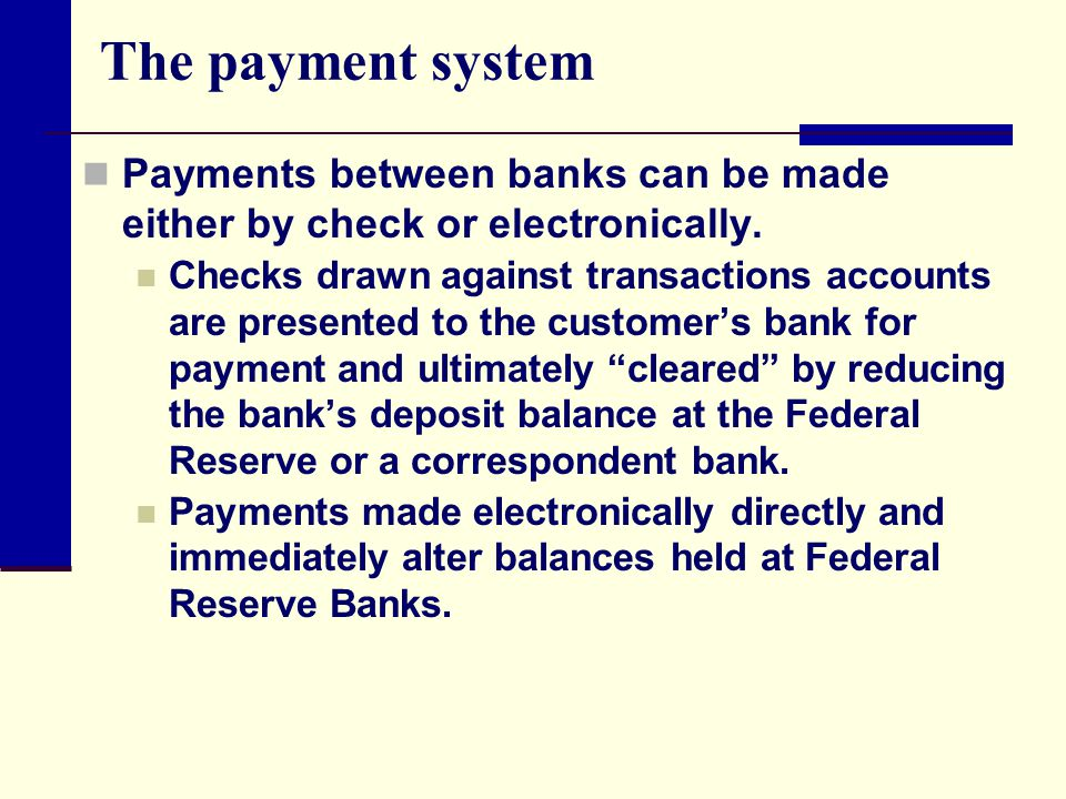 The payment system Payments between banks can be made either by check or electronically.