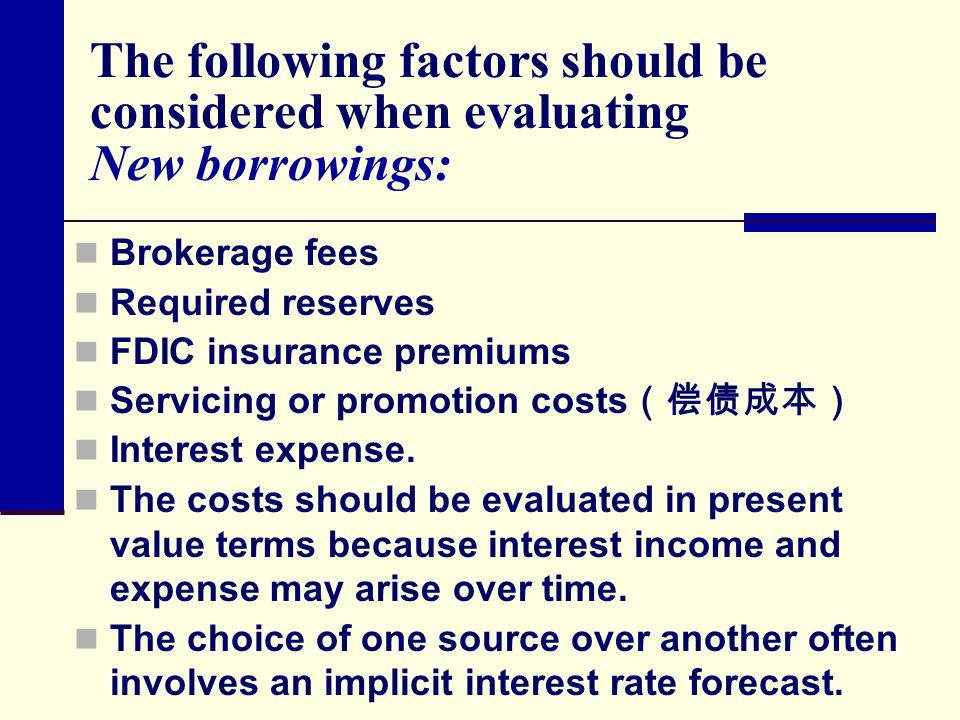 The following factors should be considered when evaluating New borrowings: