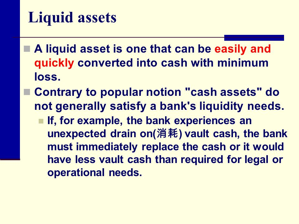 Liquid assets A liquid asset is one that can be easily and quickly converted into cash with minimum loss.