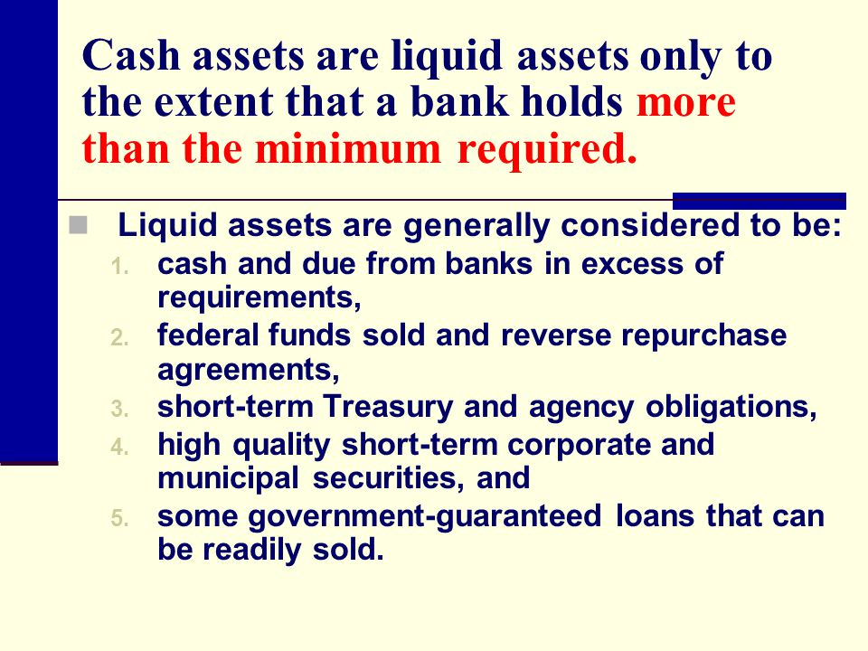 Cash assets are liquid assets only to the extent that a bank holds more than the minimum required.