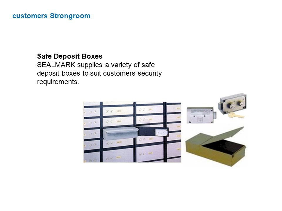 customers Strongroom Safe Deposit Boxes SEALMARK supplies a variety of safe deposit boxes to suit customers security requirements.