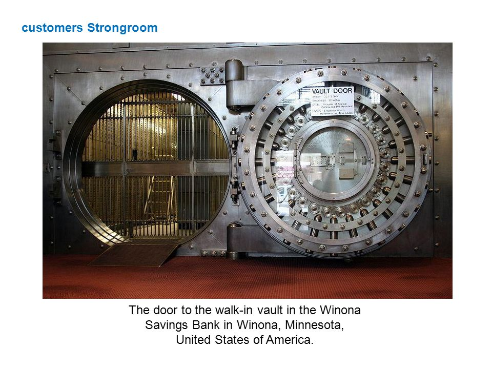 customers Strongroom The door to the walk-in vault in the Winona Savings Bank in Winona, Minnesota, United States of America.