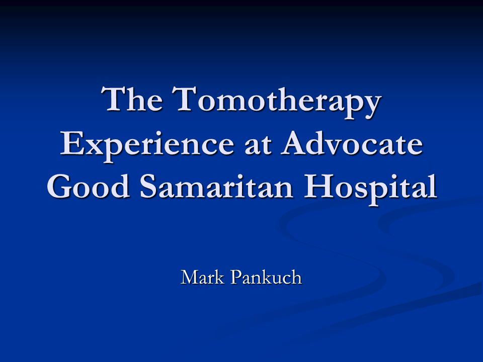 The Tomotherapy Experience at Advocate Good Samaritan Hospital
