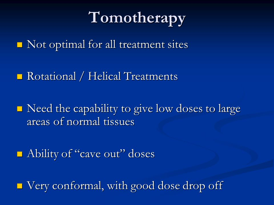Tomotherapy Not optimal for all treatment sites
