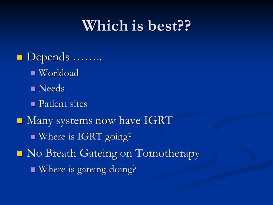 Which is best Depends …….. Many systems now have IGRT