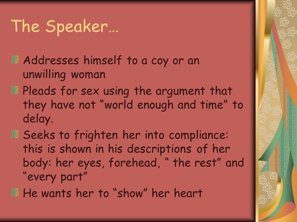 The Speaker… Addresses himself to a coy or an unwilling woman