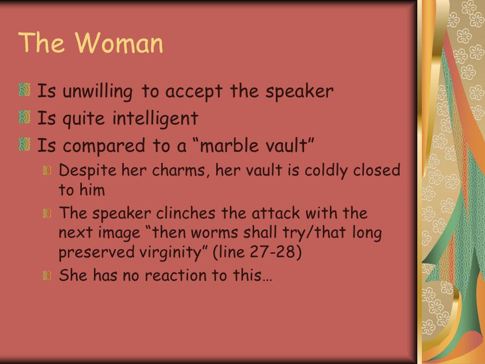The Woman Is unwilling to accept the speaker Is quite intelligent