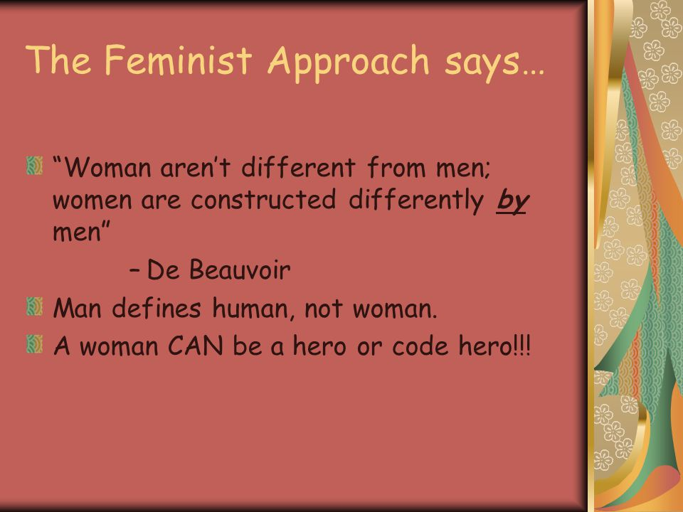 The Feminist Approach says…