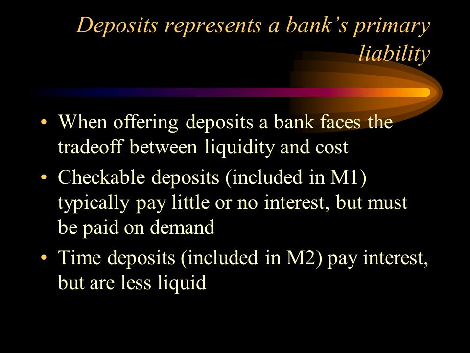 Deposits represents a bank's primary liability