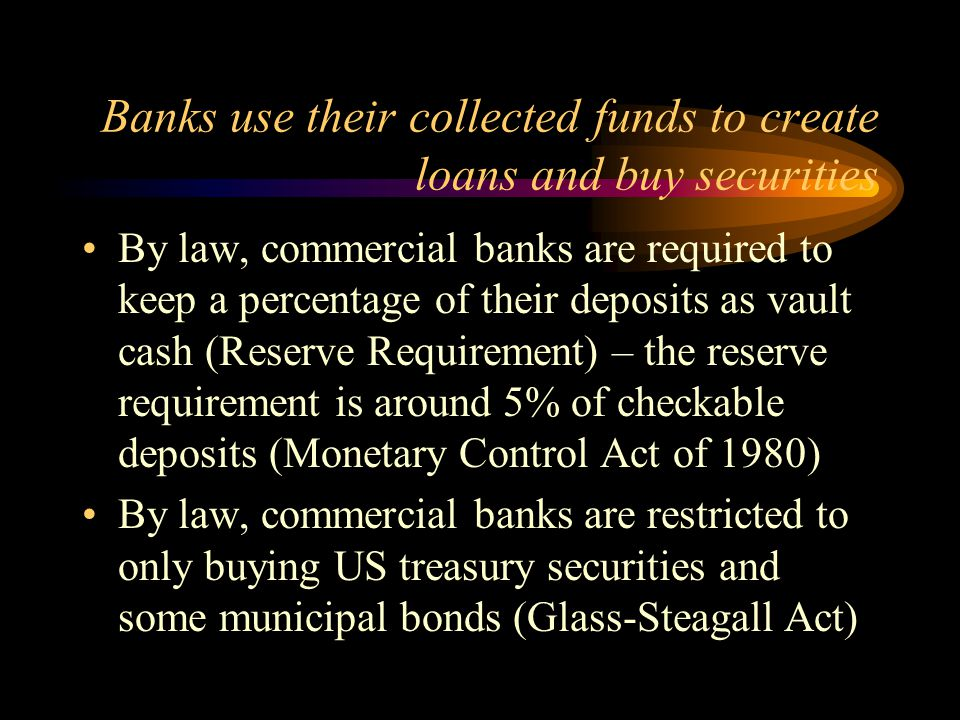 Banks use their collected funds to create loans and buy securities